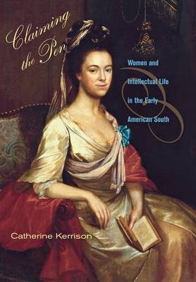 Claiming the Pen: Women and Intellectual Life in the Early American South (Hardback)
