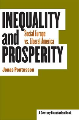 Inequality and Prosperity: Social Europe vs. Liberal America - Cornell Studies in Political Economy (Hardback)