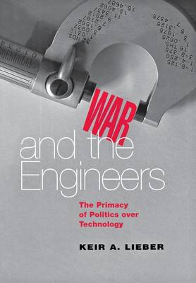 War and the Engineers: The Primacy of Politics over Technology - Cornell Studies in Security Affairs (Hardback)