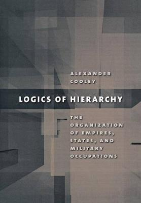Logics of Hierarchy: The Organization of Empires, States, and Military Occupations (Hardback)