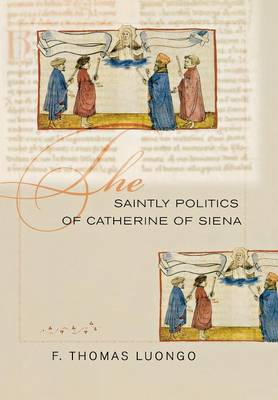 The Saintly Politics of Catherine of Siena (Hardback)