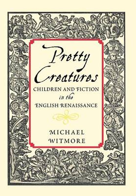 Pretty Creatures: Children and Fiction in the English Renaissance (Hardback)