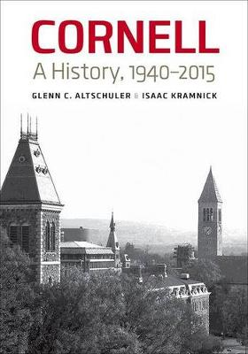 Cornell: A History, 1940-2015 (Hardback)