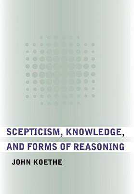 Scepticism, Knowledge, and Forms of Reasoning (Hardback)