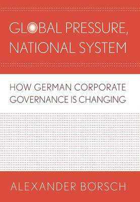 Global Pressure, National System: How German Corporate Governance Is Changing - Cornell Studies in Political Economy (Hardback)