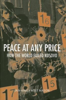 Peace at Any Price: How the World Failed Kosovo - Crises in World Politics (Hardback)