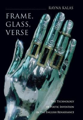 Frame, Glass, Verse: The Technology of Poetic Invention in the English Renaissance (Hardback)
