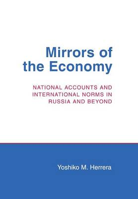 Mirrors of the Economy: National Accounts and International Norms in Russia and Beyond - Cornell Studies in Political Economy (Hardback)