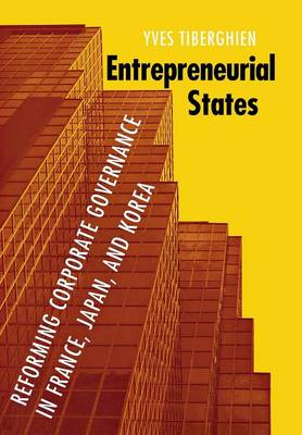 Entrepreneurial States: Reforming Corporate Governance in France, Japan, and Korea - Cornell Studies in Political Economy (Hardback)