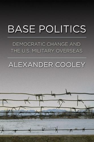 Base Politics: Democratic Change and the U.S. Military Overseas (Hardback)