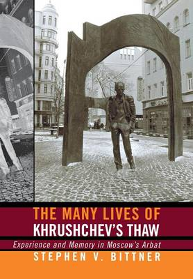 The Many Lives of Khrushchev's Thaw: Experience and Memory in Moscow's Arbat (Hardback)