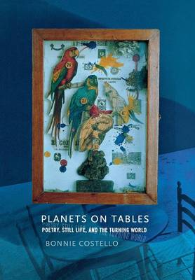 Planets on Tables: Poetry, Still Life, and the Turning World (Hardback)