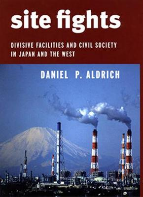Site Fights: Divisive Facilities and Civil Society in Japan and the West (Hardback)