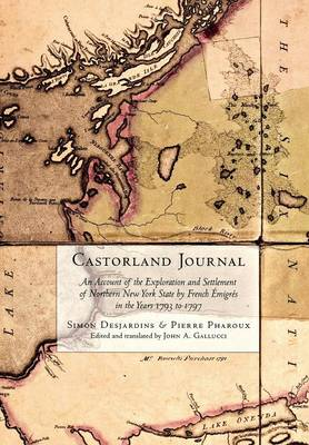 Castorland Journal: An Account of the Exploration and Settlement of New York State by French Emigres in the Years 1793 to 1797 (Hardback)