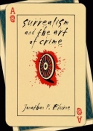Surrealism and the Art of Crime (Hardback)