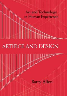 Artifice and Design: Art and Technology in Human Experience (Hardback)