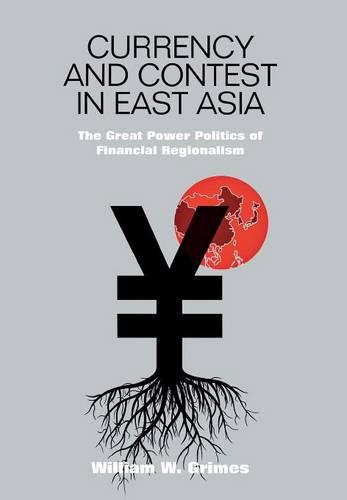 Currency and Contest in East Asia: The Great Power Politics of Financial Regionalism - Cornell Studies in Money (Hardback)