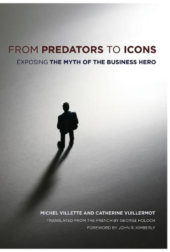 From Predators to Icons: Exposing the Myth of the Business Hero (Hardback)