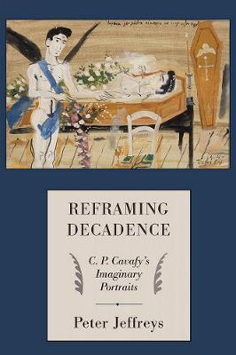 Reframing Decadence: C. P. Cavafy's Imaginary Portraits (Hardback)