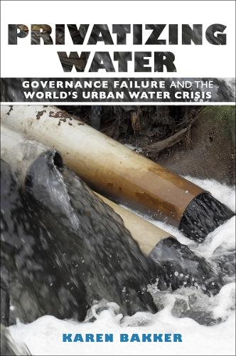 Privatizing Water: Governance Failure and the World's Urban Water Crisis (Hardback)