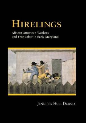 Hirelings: African American Workers and Free Labor in Early Maryland (Hardback)