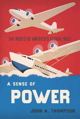A Sense of Power: The Roots of America's Global Role (Hardback)