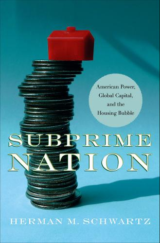 Subprime Nation: American Power, Global Capital, and the Housing Bubble - Cornell Studies in Money (Hardback)