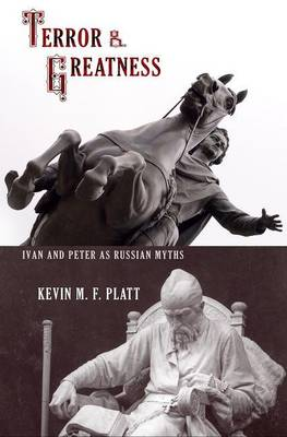 Terror and Greatness: Ivan and Peter as Russian Myths (Hardback)