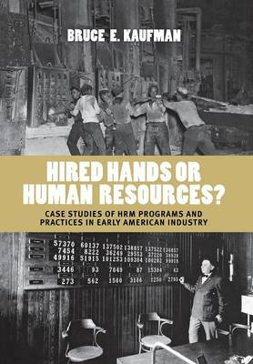 Hired Hands or Human Resources?: Case Studies of HRM Programs and Practices in Early American Industry (Hardback)