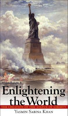 Enlightening the World: The Creation of the Statue of Liberty (Hardback)