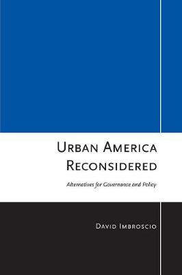 Urban America Reconsidered: Alternatives for Governance and Policy (Hardback)