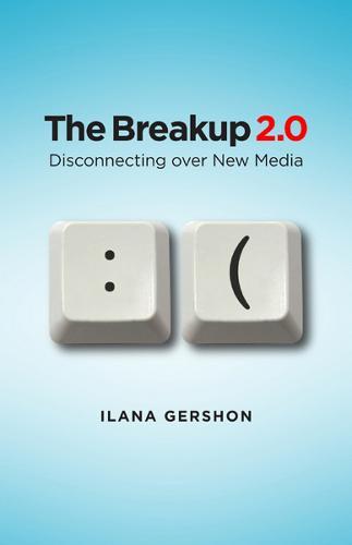 The Breakup 2.0: Disconnecting over New Media (Hardback)