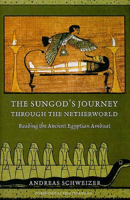The Sungod's Journey through the Netherworld: Reading the Ancient Egyptian Amduat (Hardback)