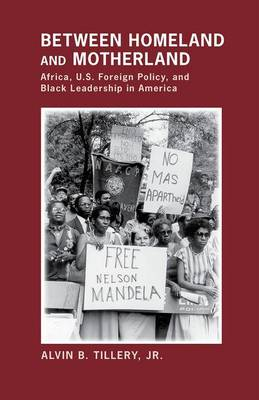 Between Homeland and Motherland: Africa, U.S. Foreign Policy, and Black Leadership in America (Hardback)