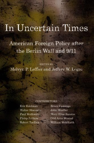 In Uncertain Times: American Foreign Policy after the Berlin Wall and 9/11 - Miller Center of Public Affairs Books (Hardback)