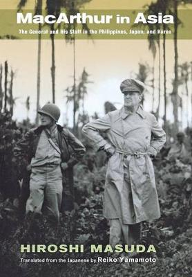 MacArthur in Asia: The General and His Staff in the Philippines, Japan, and Korea (Hardback)