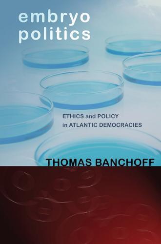 Embryo Politics: Ethics and Policy in Atlantic Democracies (Hardback)