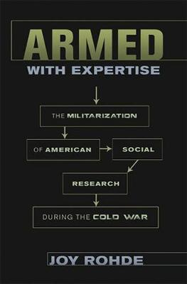 Armed with Expertise: The Militarization of American Social Research during the Cold War - American Institutions and Society (Hardback)