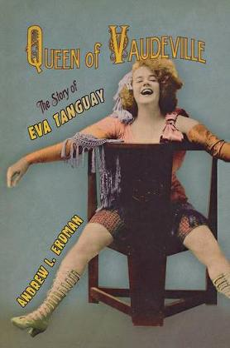 Queen of Vaudeville: The Story of Eva Tanguay (Hardback)