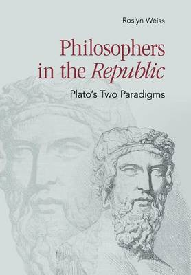 "Philosophers in the ""Republic"": Plato's Two Paradigms (Hardback)"