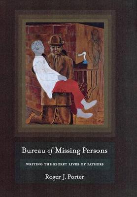 Bureau of Missing Persons: Writing the Secret Lives of Fathers (Hardback)