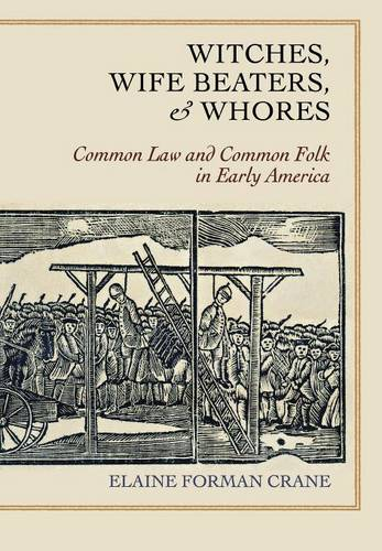 Witches, Wife Beaters, and Whores: Common Law and Common Folk in Early America (Hardback)