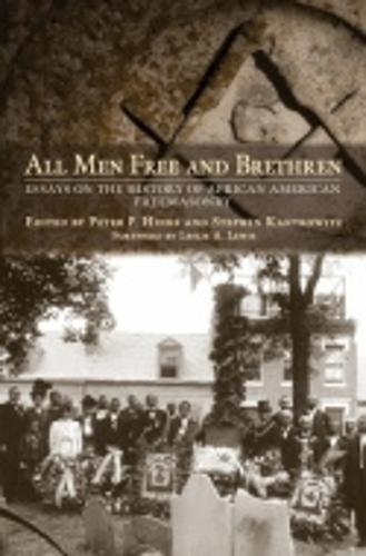 All Men Free and Brethren: Essays on the History of African American Freemasonry (Hardback)