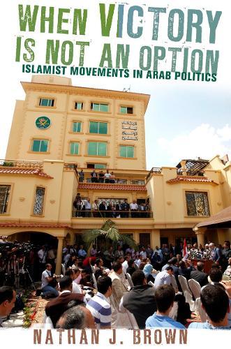 When Victory Is Not an Option: Islamist Movements in Arab Politics (Hardback)