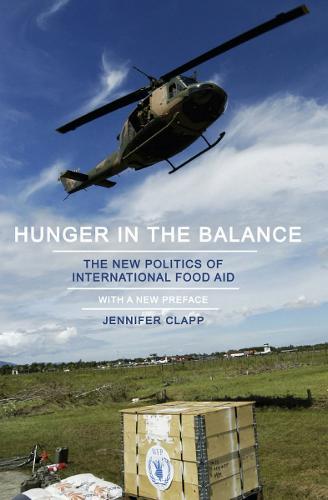 Hunger in the Balance: The New Politics of International Food Aid (Hardback)