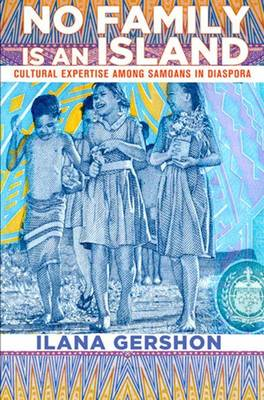 No Family Is an Island: Cultural Expertise among Samoans in Diaspora - Expertise: Cultures and Technologies of Knowledge (Hardback)