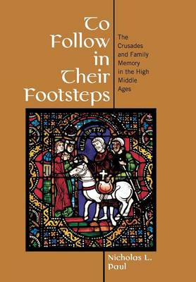 To Follow in Their Footsteps: The Crusades and Family Memory in the High Middle Ages (Hardback)