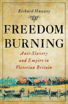 Freedom Burning: Anti-Slavery and Empire in Victorian Britain (Hardback)