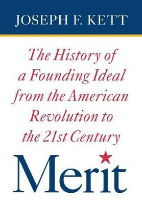 Merit: The History of a Founding Ideal from the American Revolution to the Twenty-First Century - American Institutions and Society (Hardback)