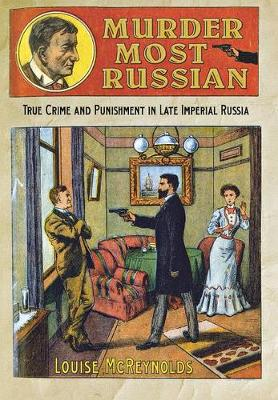 Murder Most Russian: True Crime and Punishment in Late Imperial Russia (Hardback)
